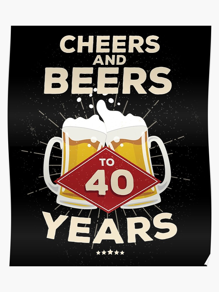 40 Geburtstag Geschenkidee Prost Und Biere Zu 40 Jahren Zitat Poster