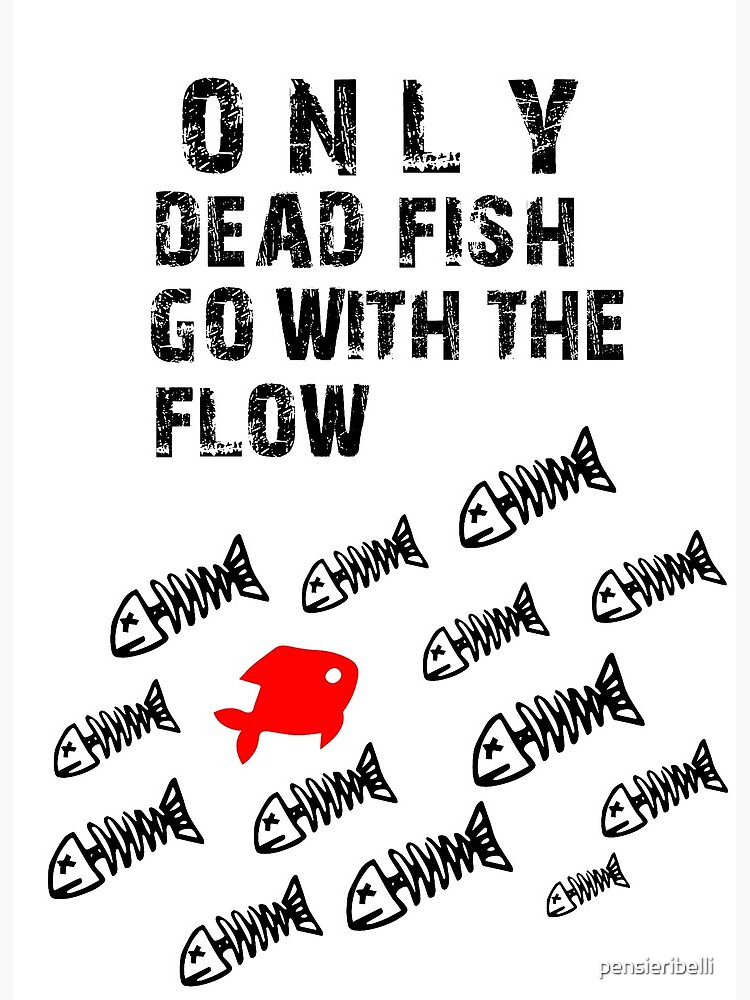 Only Dead Fish Go With The Flow Art Board Print By Pensieribelli Redbubble