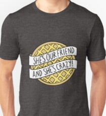 """She's our friend, and she's crazy!"" / Stranger Things Unisex T-Shirt"