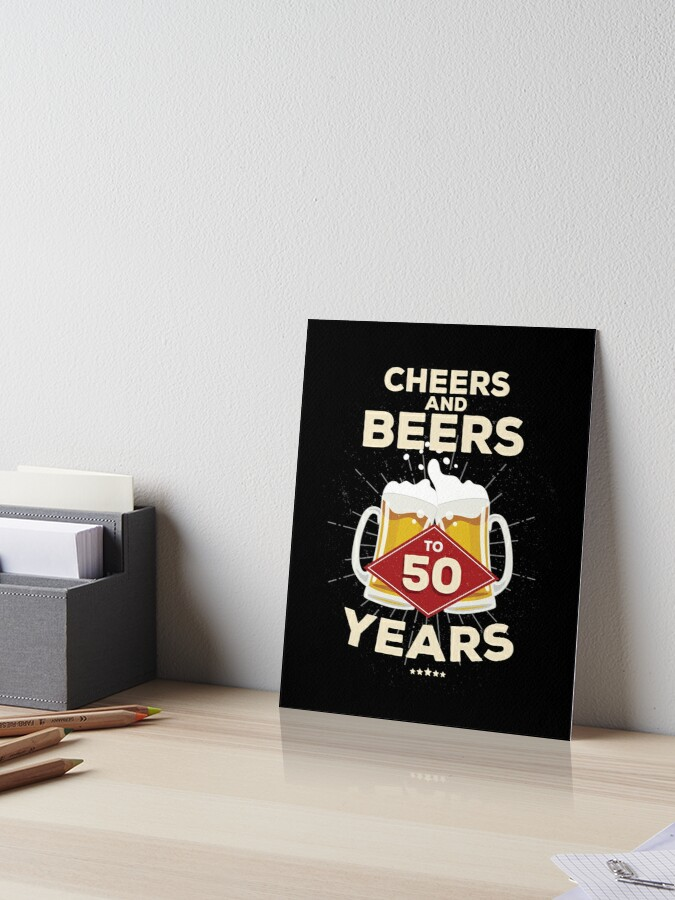 50th Birthday Gift Idea Cheers And Beers To 50 Years Quote Art Board Print