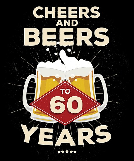 60th Birthday Gift Idea – Cheers and Beers to 60 Years Quote