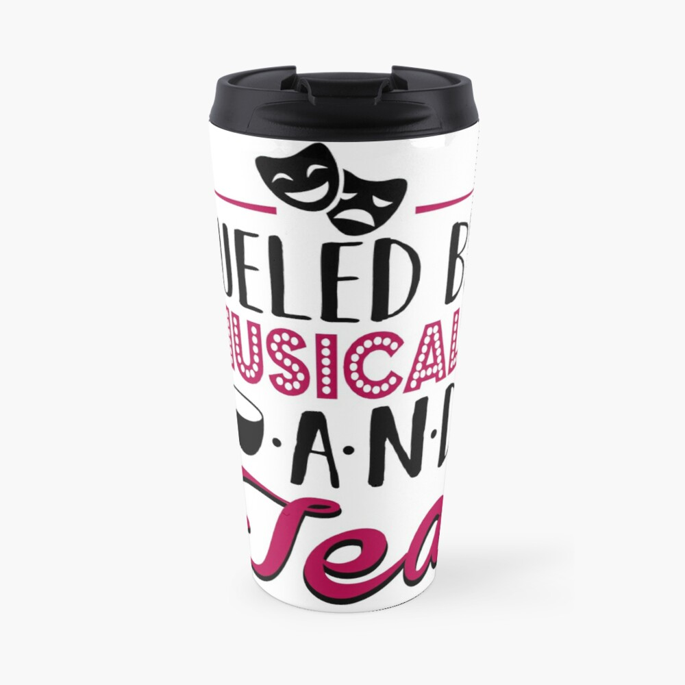 Fueled by Musicals and Tea Travel Mug