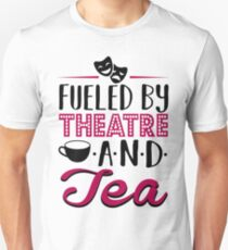 Fueled by Theatre and Tea Unisex T-Shirt