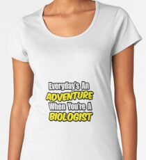 Everyday's An Adventure .. Biologist Joke Women's Premium T-Shirt