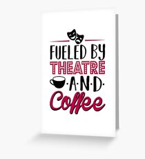 Fueled by Theatre and Coffee Greeting Card