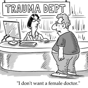 """""""I don't want a female doctor."""" by goddardcartoons"""