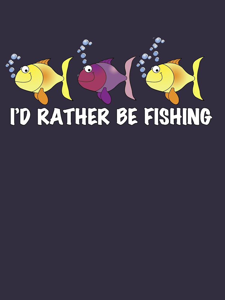 I'd Rather Be Fishing T-shirt and Hoodie by Rightbrainwoman