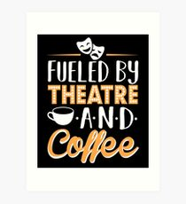 Fueled by Theatre and Coffee Art Print