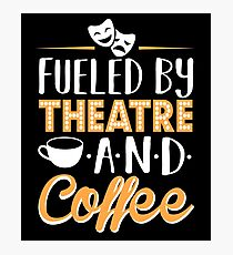 Fueled by Theatre and Coffee Photographic Print