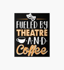 Fueled by Theatre and Coffee Art Board