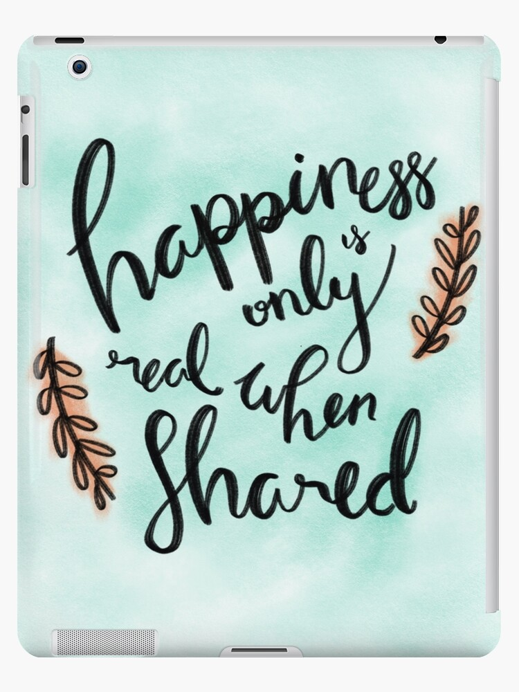 Happiness Is Only Real When Shared Ipad Cases Skins By Carolina