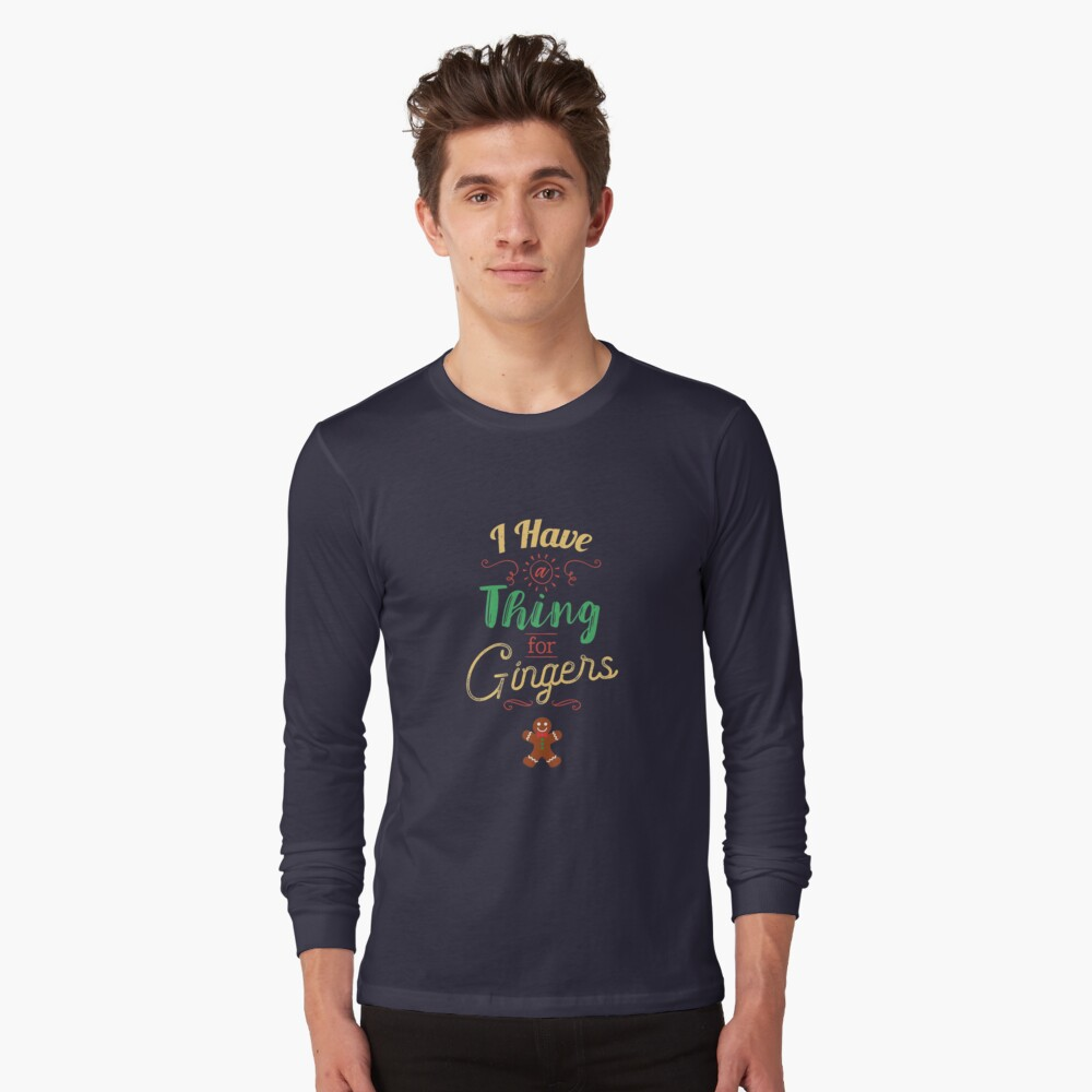 cef57b5f I Have A Thing For Gingers Funny Gingerbread Xmas Long Sleeve T-Shirt