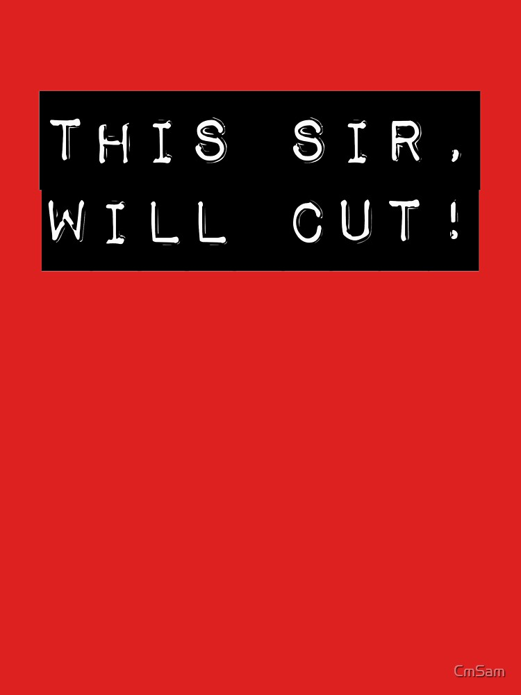This sir, will cut! by CmSam