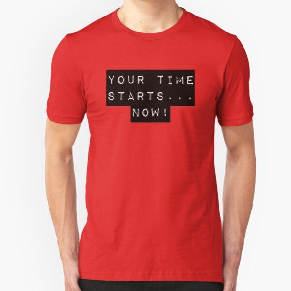 You're time starts... now! Slim Fit T-Shirt