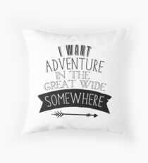 I want adventure in the great wide somewhere Throw Pillow
