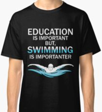 Funny Competitive Swimming Design Education Is Important But Swimming Is Importanter Classic T-Shirt