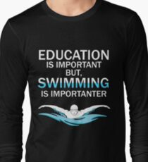 Funny Competitive Swimming Design Education Is Important But Swimming Is Importanter Long Sleeve T-Shirt