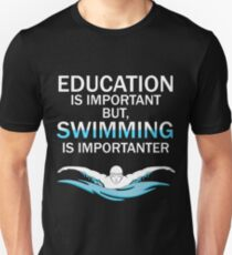 Funny Competitive Swimming Shirt   Education Is Important But Swimming Is Importanter T-Shirt