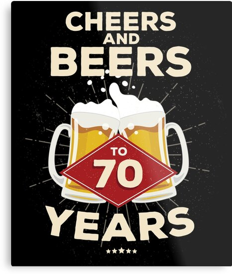 70th Birthday Gift Idea Cheers And Beers To 70 Years Quote