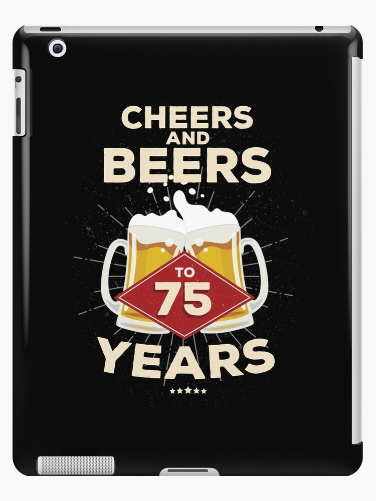 75th Birthday Gift Idea Cheers And Beers To 75 Years Quote