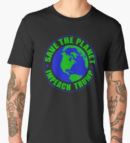 Save The Planet Impeach Trump Men's Premium T-Shirt