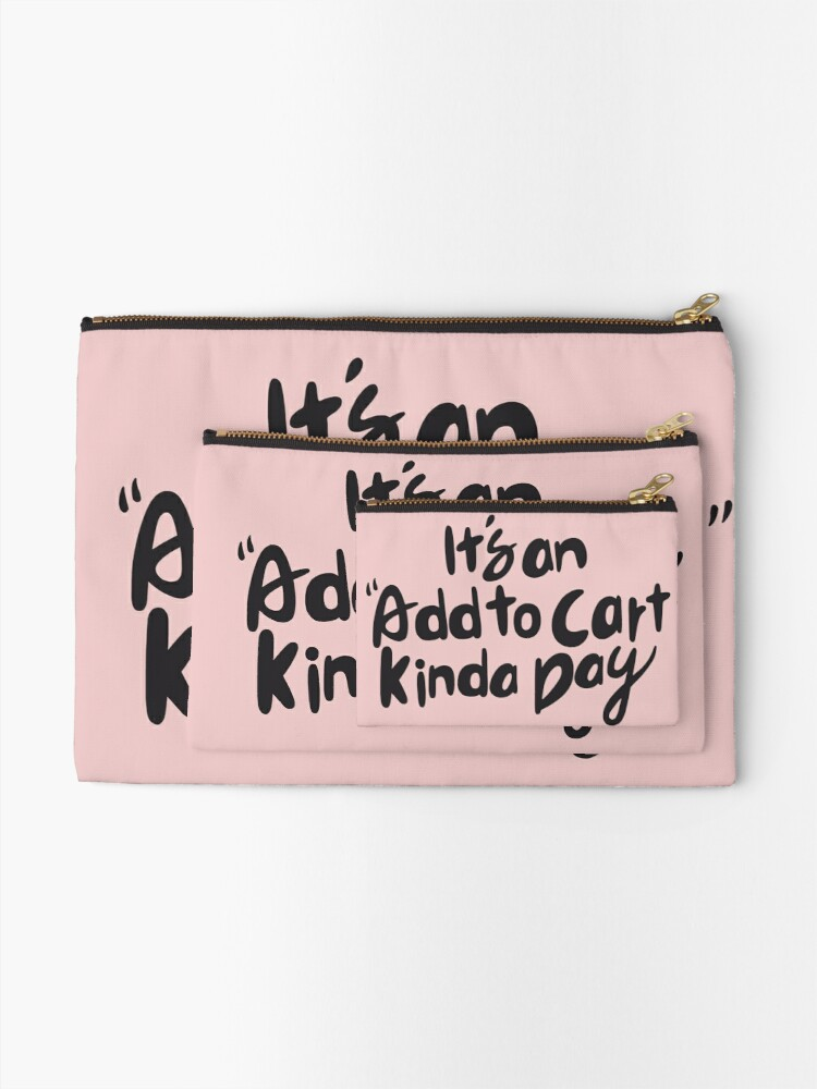 Alternate view of it's add to cart kinda day Zipper Pouch