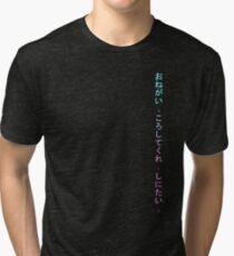 Onegai , koroshitekure. Shinitai. (Please, kill me. I want to die.) Tri-blend T-Shirt