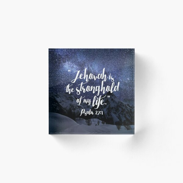 Jehovah is the Stronghold of My Life Acrylic Block