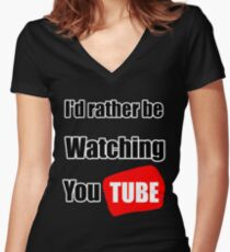 I'd rather be watching YouTube Women's Fitted V-Neck T-Shirt