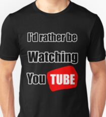 I'd rather be watching YouTube Unisex T-Shirt