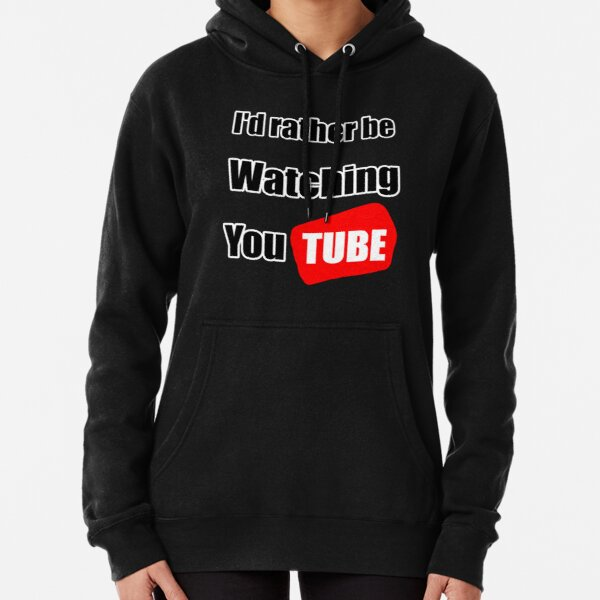 I'd rather be watching YouTube Pullover Hoodie