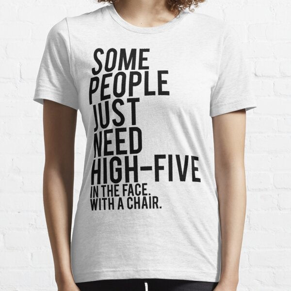 Some People Just Need A High-Five Essential T-Shirt