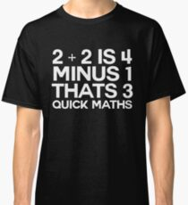 2 plus 2 is 4 minus 1 thats 3 quick maths -alternative Classic T-Shirt