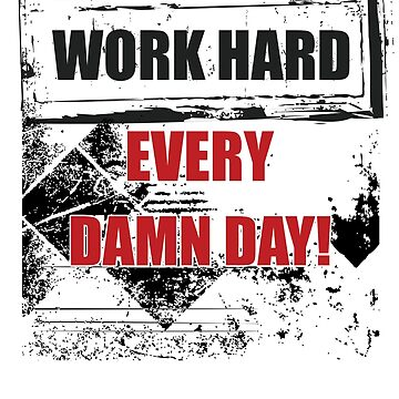 Work Hard Every Damn Day (Callout Shirt) by LEDesign1