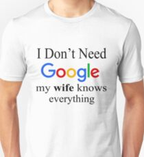 I Don't Need Google, My Wife Knows Everything Slim Fit T-Shirt