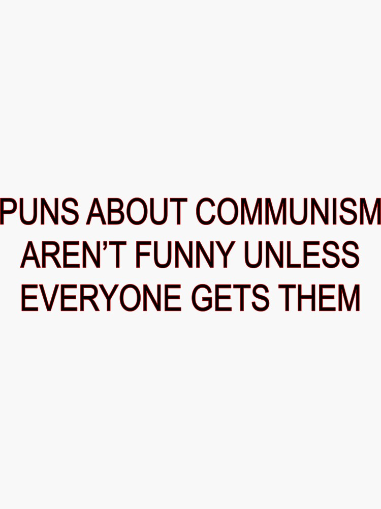 Puns about communism aren't funny by sillyquestions