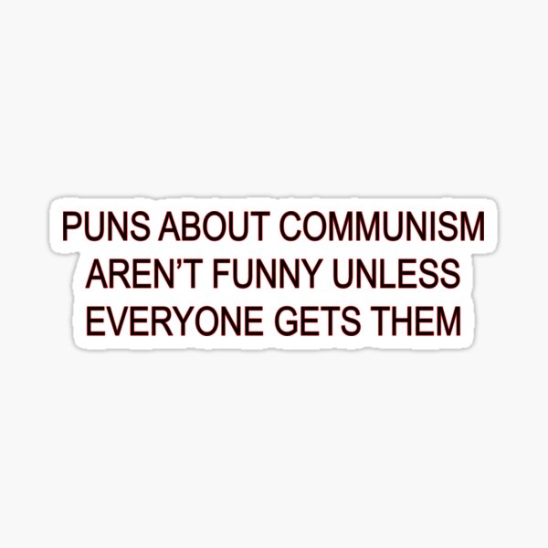 Puns about communism aren't funny Sticker