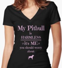 My Pitbull is harmless - it's me you should worry about Women's Fitted V-Neck T-Shirt
