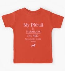 My Pitbull is harmless - it's me you should worry about Kids Tee