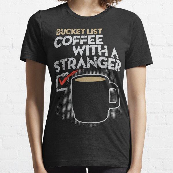 Bucket List Coffee Stranger Essential T-Shirt