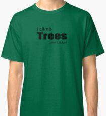 I climb Trees, don't judge Classic T-Shirt