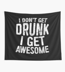 I Don't Get Drunk I Get Awesome Wall Tapestry