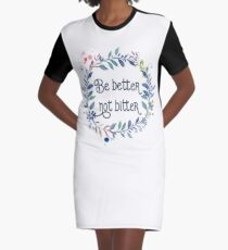 Be better not bitter - Inspirational Quotes Typography Graphic T-Shirt Dress