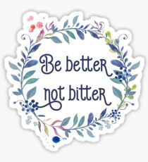 Be better not bitter - Inspirational Quotes Typography Sticker