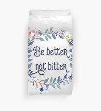 Be better not bitter - Inspirational Quotes Typography Duvet Cover