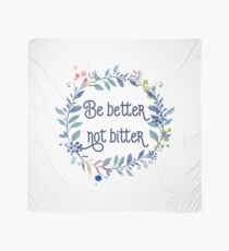 Be better not bitter - Inspirational Quotes Typography Scarf