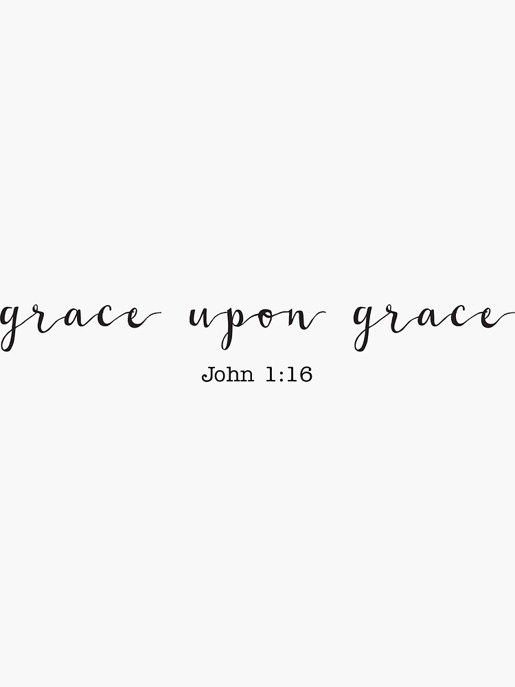 Grace Upon Grace by walk-by-faith