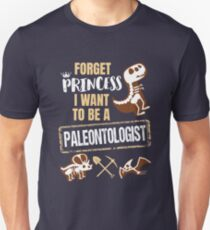 Forget Princess I Want To Be A Paleontologist Unisex T-Shirt