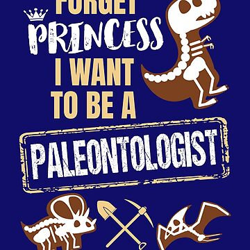 Forget Princess I Want To Be A Paleontologist by jaygo