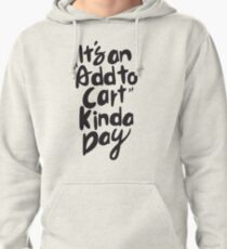 it's add to cart kinda day Pullover Hoodie